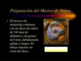 Preparación del Master de Vidrio