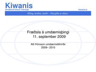 Fræðsla á umdæmisþingi   11. september 2009 Atli Þórsson umdæmisféhirðir  2009– 2010
