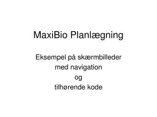 MaxiBio Planlægning