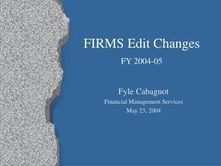 FIRMS Edit Changes FY 2004-05