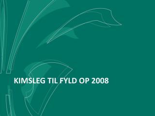 Kimsleg  til fyld op 2008