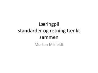 Læringpil standarder og retning tænkt  sammen
