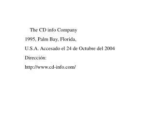 The CD info Company 1995, Palm Bay, Florida, U.S.A. Accesado el 24 de Octubre del 2004