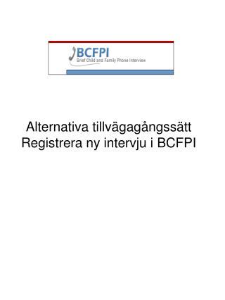 Alternativa tillv�gag�ngss�tt Registrera ny intervju i BCFPI