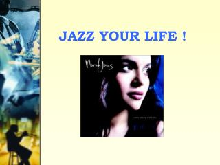 JAZZ YOUR LIFE !