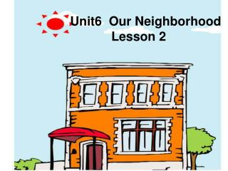 Unit6  Our Neighborhood Lesson 2