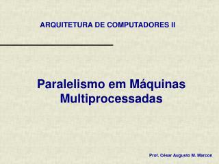 Paralelismo em Máquinas Multiprocessadas