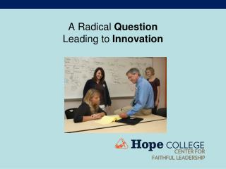 A Radical  Question Leading to  Innovation