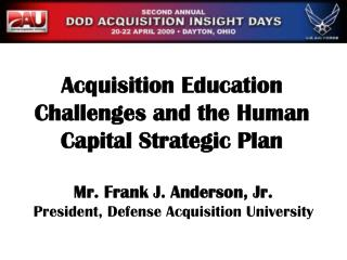 Mr. Frank J. Anderson, Jr. President, Defense Acquisition University