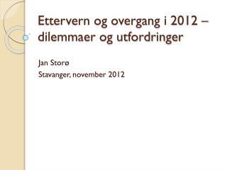 Ettervern og overgang i 2012 – dilemmaer og utfordringer