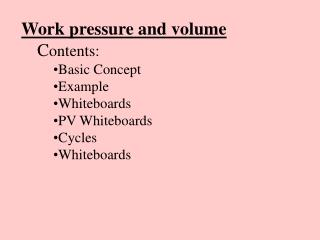 Work pressure and volume C ontents: Basic Concept Example Whiteboards PV Whiteboards Cycles