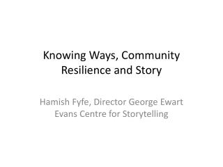 Knowing Ways, Community Resilience and Story