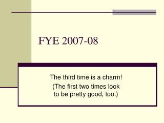 FYE 2007-08