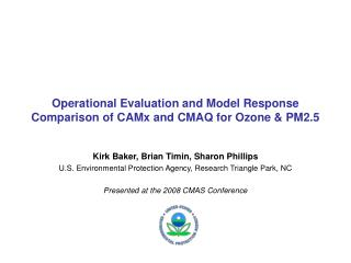 Operational Evaluation and Model Response Comparison of CAMx and CMAQ for Ozone & PM2.5