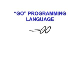 """GO"" PROGRAMMING LANGUAGE"