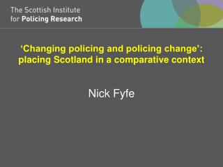 'Changing policing and policing change': placing Scotland in a comparative context
