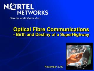 Optical Fibre Communications - Birth and Destiny of a SuperHighway