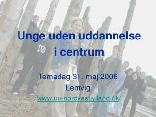 Temadag 31. maj 2006 Lemvig uu-nordvestjylland.dk