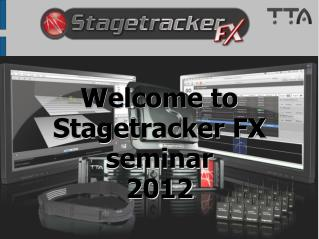 Welcome to  Stagetracker FX seminar 2012