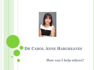 Dr Carol Anne Hargreaves