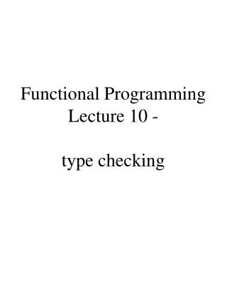 Functional Programming Lecture 10 -  type checking