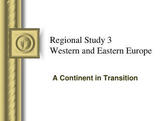 Regional Study 3 Western and Eastern Europe
