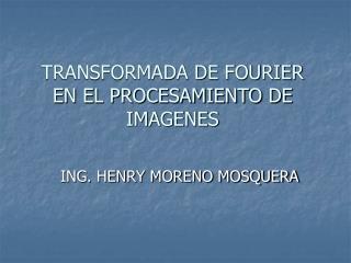 TRANSFORMADA DE FOURIER EN EL PROCESAMIENTO DE IMAGENES