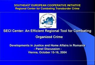 SOUTHEAST EUROPEAN COOPERATIVE INITIATIVE Regional Center for Combating Transborder Crime
