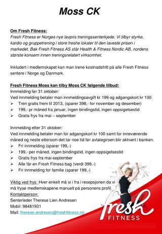 Om Fresh Fitness: Fresh Fitness er Norges nye lavpris treningssenterkjede. Vi tilbyr styrke,