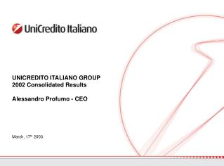 UNICREDITO ITALIANO GROUP 2002 Consolidated Results Alessandro Profumo - CEO