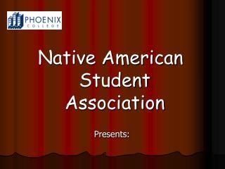 Native American Student Association  Presents:
