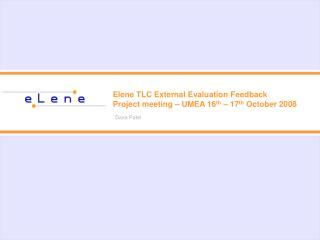 Elene TLC External Evaluation Feedback Project meeting – UMEA 16 th  – 17 th  October 2008