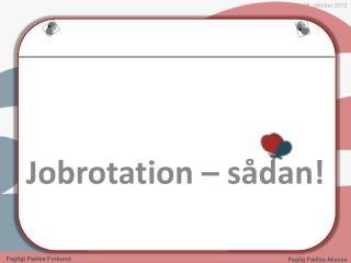 Jobrotation � s�dan!