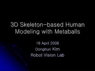 3D	Skeleton-based Human Modeling with Metaballs