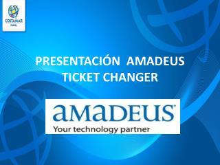 PRESENTACI�N  AMADEUS TICKET CHANGER