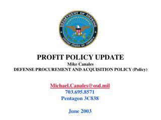 PROFIT POLICY UPDATE Mike Canales DEFENSE PROCUREMENT AND ACQUISITION POLICY Policy