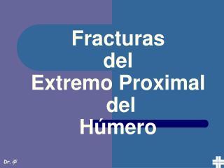 Fracturas  del  Extremo Proximal  del  Húmero