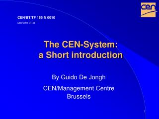 The CEN-System:  a Short introduction