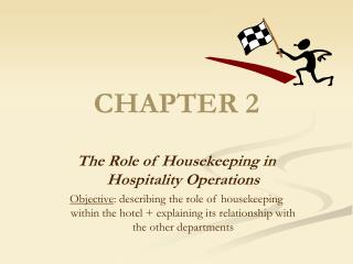 The Role of Housekeeping in Hospitality Operations Objective: describing the role of housekeeping within the hotel  expl