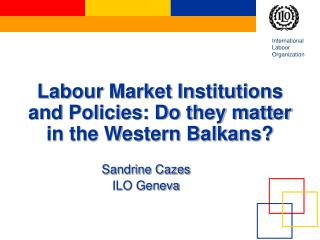 Labour Market Institutions and Policies: Do they matter in the Western Balkans?