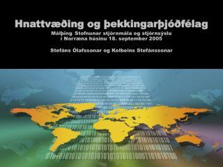 Hnattvæðing og þekkingarþjóðfélag Málþing Stofnunar stjórnmála og stjórnsýslu