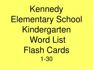 Kennedy Elementary School Kindergarten  Word List Flash Cards