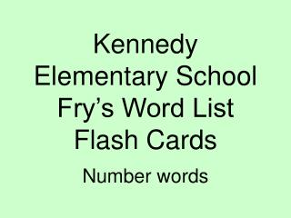 Kennedy Elementary School Fry's Word List Flash Cards