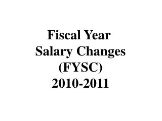 Fiscal Year  Salary Changes (FYSC) 2010-2011