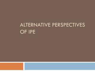 ALTERNATIVE PERSPECTIVES  OF IPE