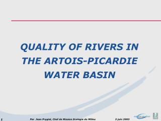 QUALITY OF RIVERS IN THE ARTOIS-PICARDIE WATER BASIN