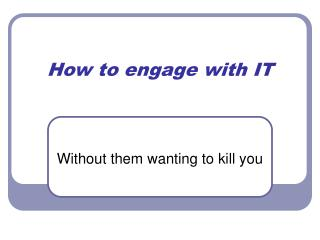 How to engage with IT