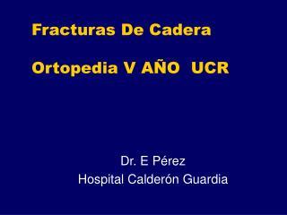 Fracturas De Cadera Ortopedia V AÑO  UCR