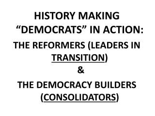 "HISTORY MAKING ""DEMOCRATS"" IN ACTION: THE REFORMERS (LEADERS IN  TRANSITION )  &"