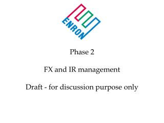 Phase 2 FX and IR management Draft - for discussion purpose only